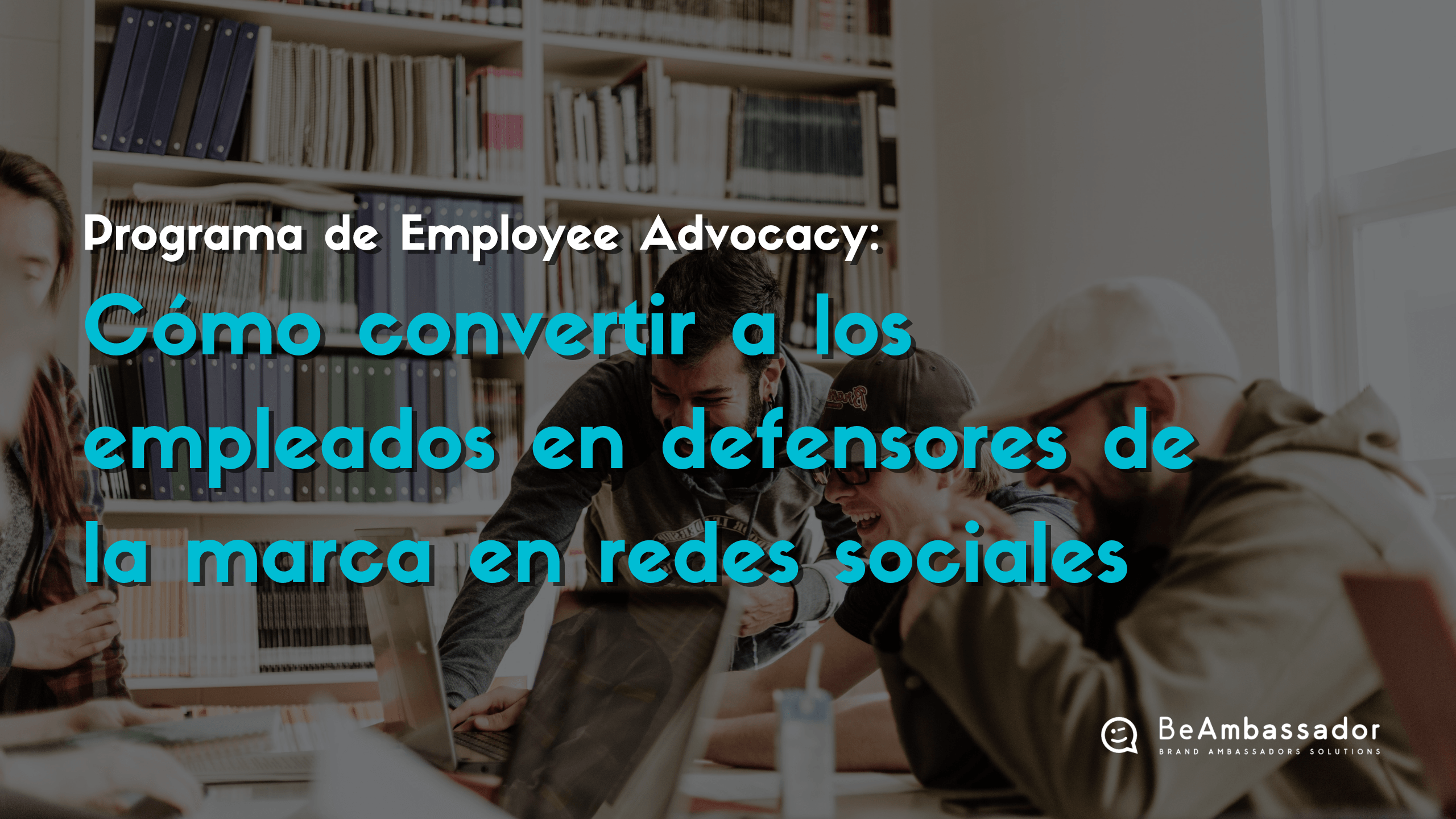 como-convertir-a-los-empleados-en-defensores-de-la-marca-en-redes-sociales