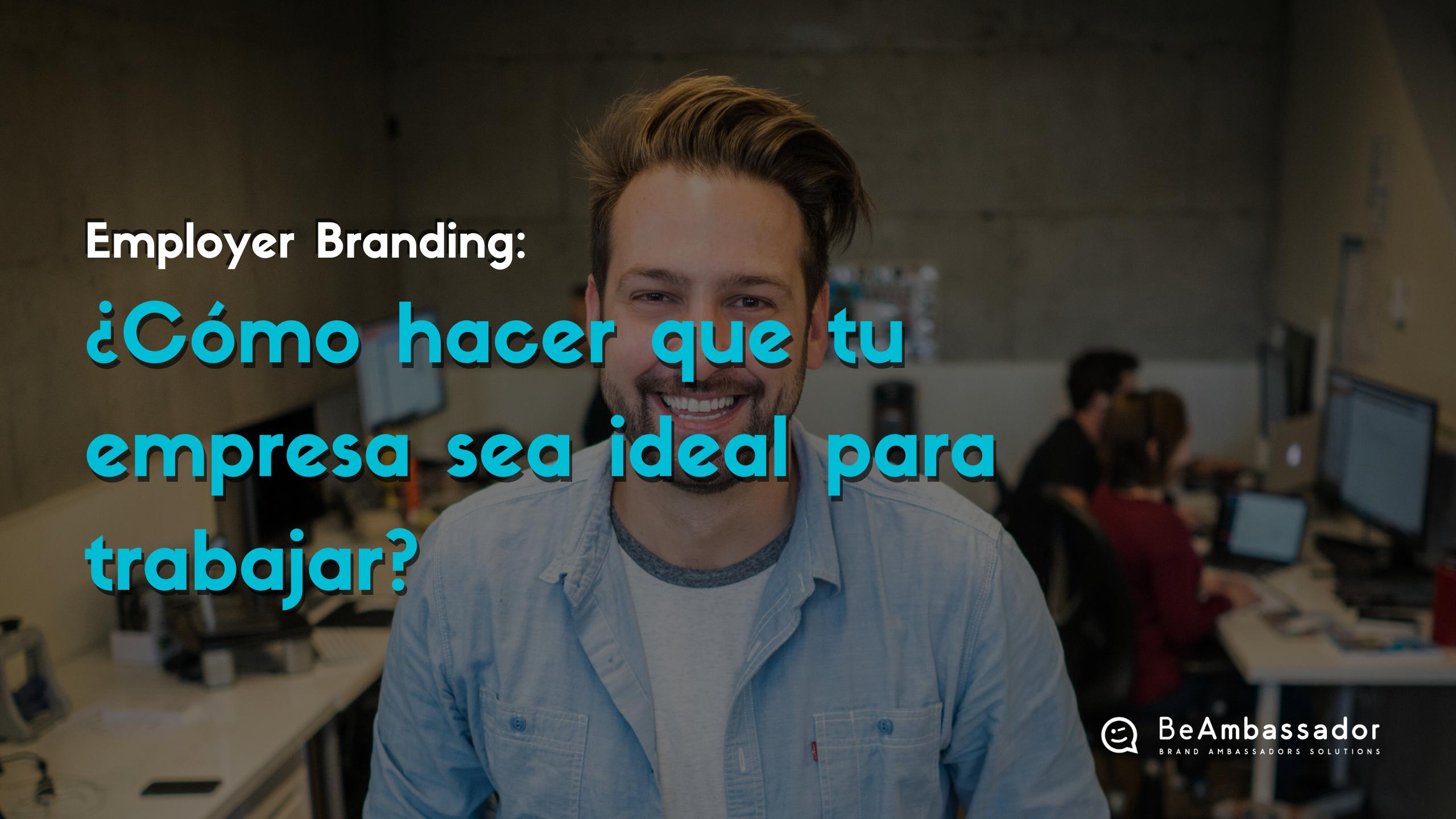 Employer Branding: ¿Cómo hacer que tu empresa sea ideal para trabajar?